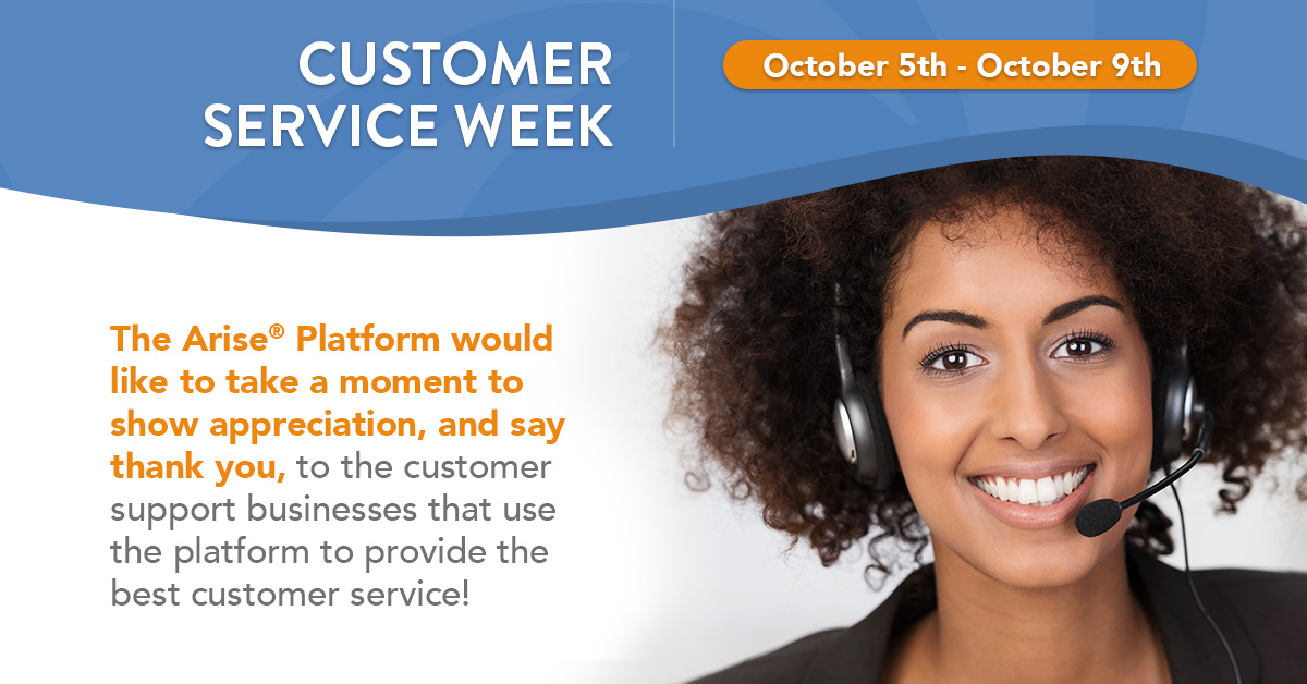 CUSTOMER SERVICE WEEK – USING THE ARISE® PLATFORM TO PROVIDE THE BEST SERVICE!